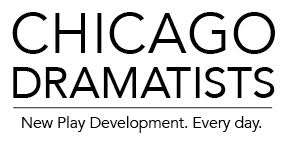 CHICAGO DRAMATISTS SHIFTS FOCUS TO NEW PLAY DEVELOPMENT 1 Chicago Dramatists announces a new vision focused on renovated programming, a fellows program, varied workshop opportunities, and creating a more inclusive and collaborative process with other Chicago theatre companies. These developments are in addition to Chicago Dramatists' 38-year legacy of supporting the artistic development of resident playwrights through public and private readings, workshops, and productions.