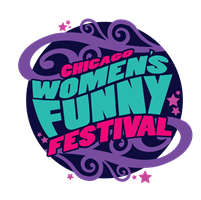 FUNNY LADIES AROUND THE WORLD ARE INVITED TO APPLY FOR THE 7th ANNUAL CHICAGO WOMEN'S FUNNY FESTIVAL